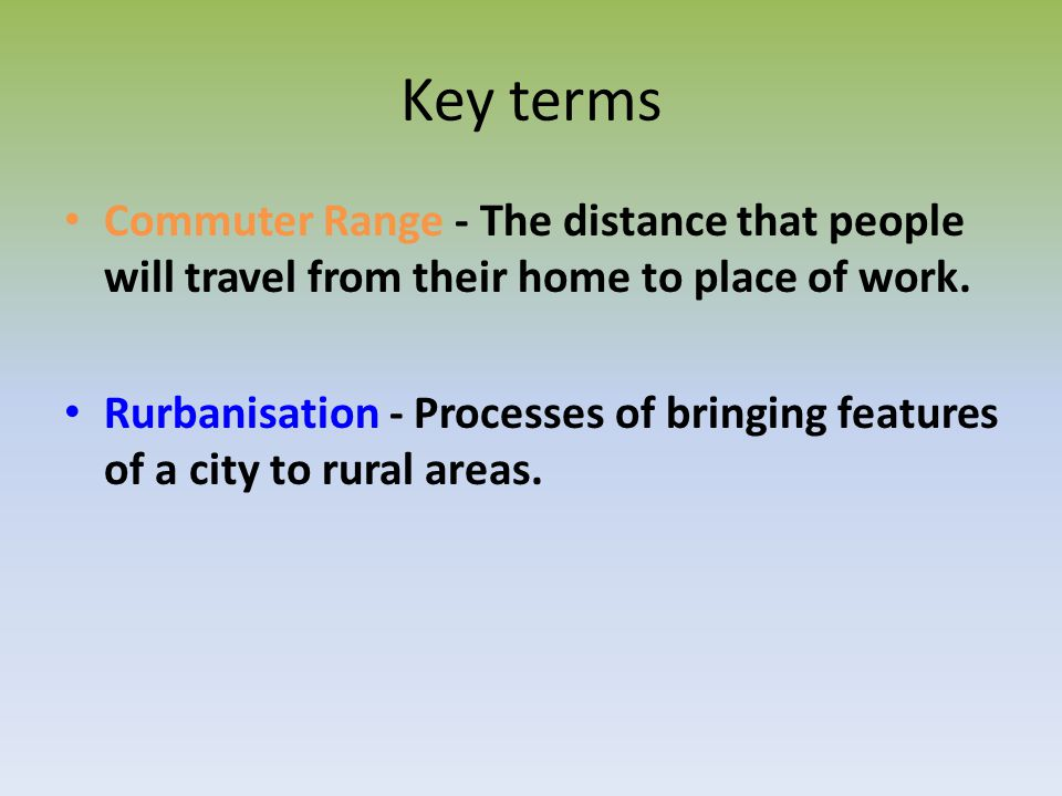 Key terms Commuter Range - The distance that people will travel from their home to place of work.