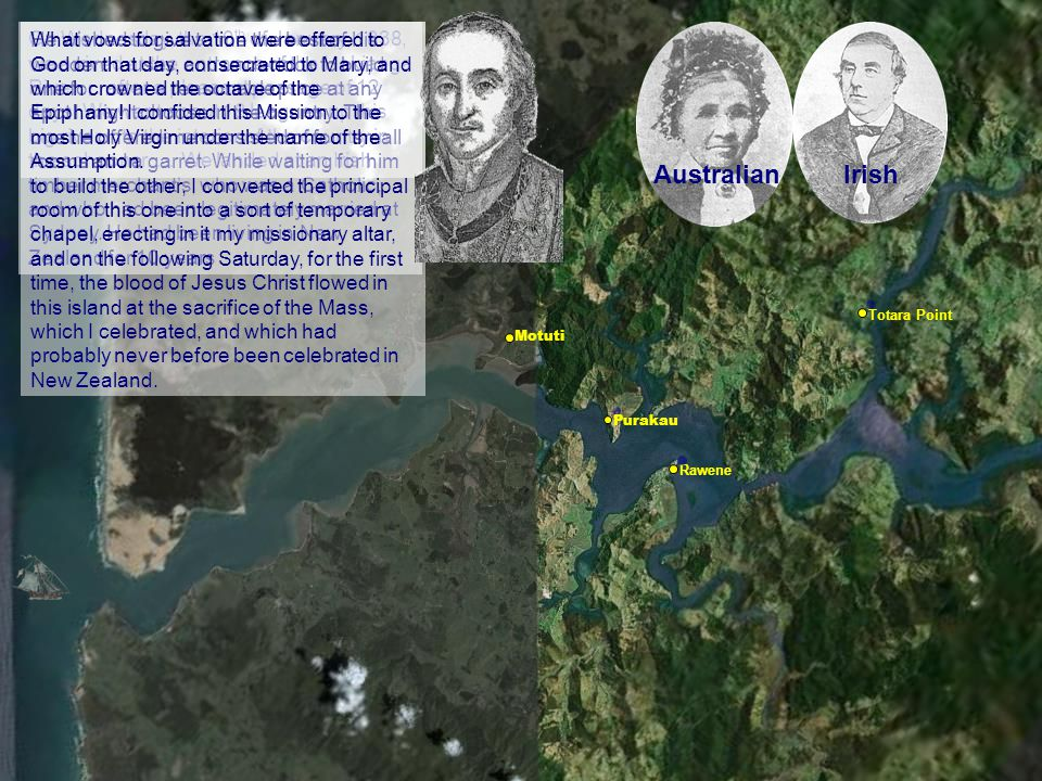 On Wednesday, the 10th of January, 1838, we arrived at the entrance of the Hokianga River … after a pleasant passage of 12 days. We went about 18 leagues up this big river into the interior of the country in the schooner. … We landed at an Irish timber merchant's, who was a Catholic, and who had been legitimately married at Sydney. He had been living in New Zealand for 10 years