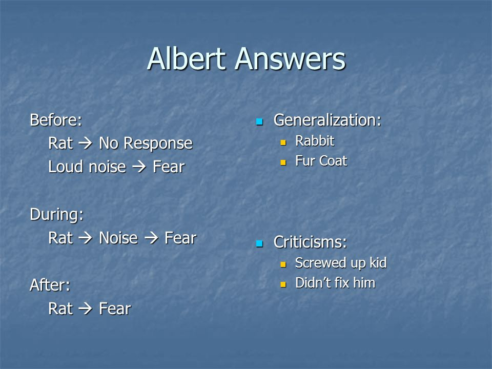 Albert Answers Before: Rat  No Response Loud noise  Fear During: