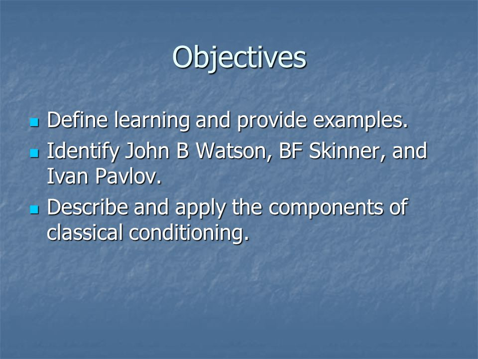 Objectives Define learning and provide examples.