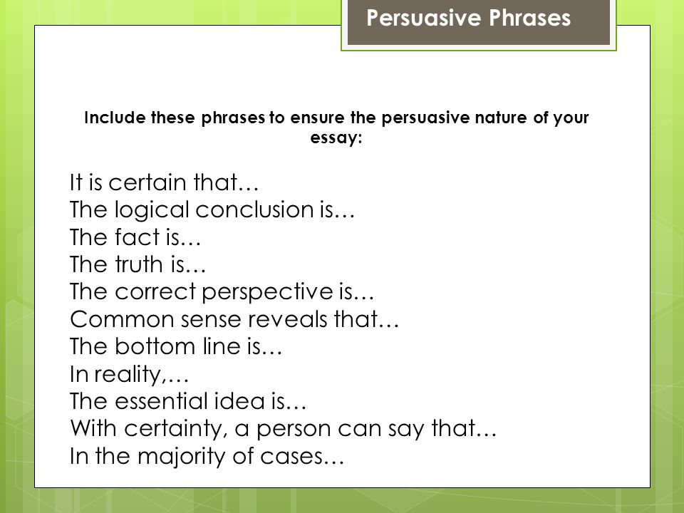 Include these phrases to ensure the persuasive nature of your essay: