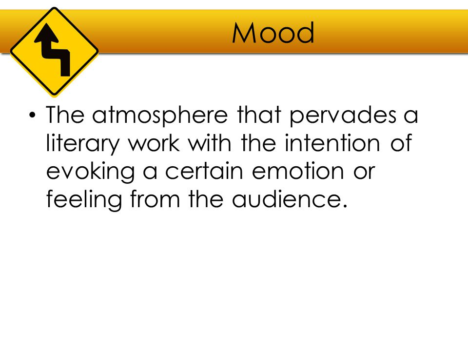 Mood The atmosphere that pervades a literary work with the intention of evoking a certain emotion or feeling from the audience.