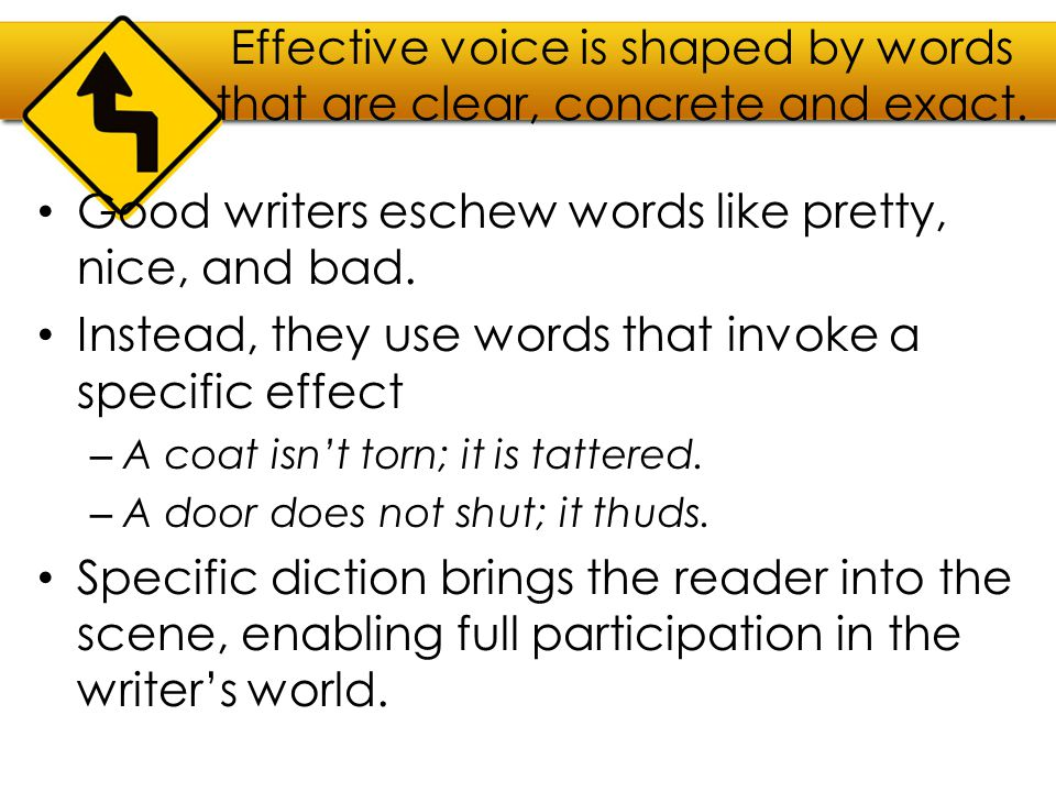Effective voice is shaped by words that are clear, concrete and exact.