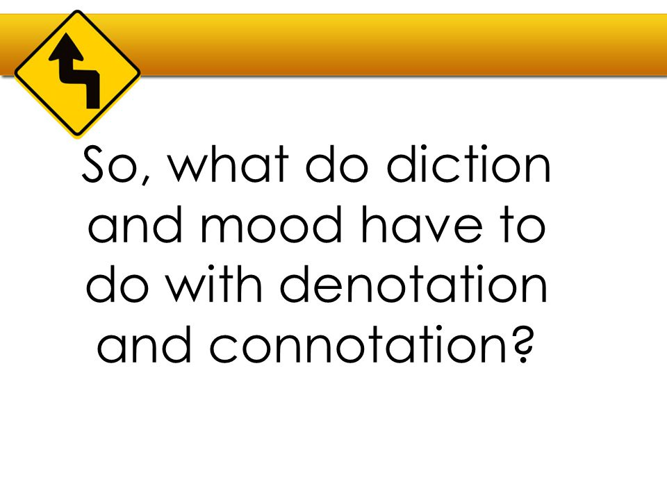 So, what do diction and mood have to do with denotation and connotation