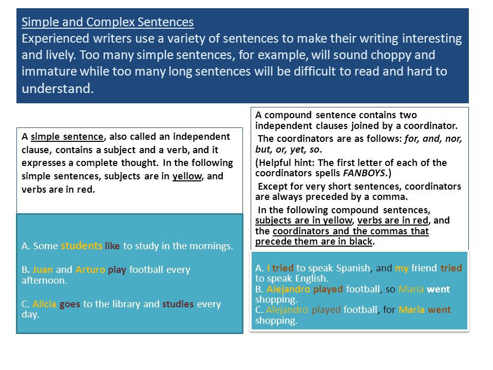Simple and Complex Sentences Experienced writers use a variety of sentences to make their writing interesting and lively. Too many simple sentences, for example, will sound choppy and immature while too many long sentences will be difficult to read and hard to understand.