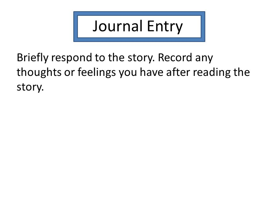 Journal Entry Briefly respond to the story.