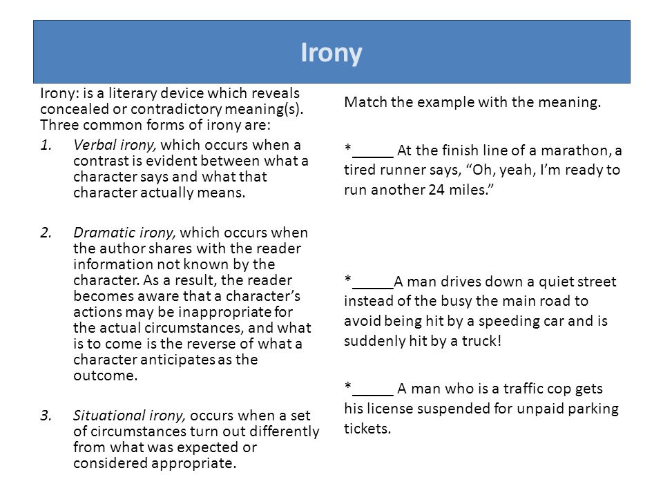 Irony Irony: is a literary device which reveals concealed or contradictory meaning(s). Three common forms of irony are: