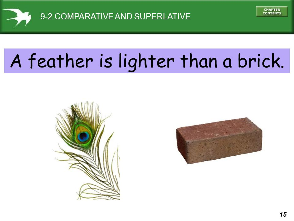 A feather is lighter than a brick.
