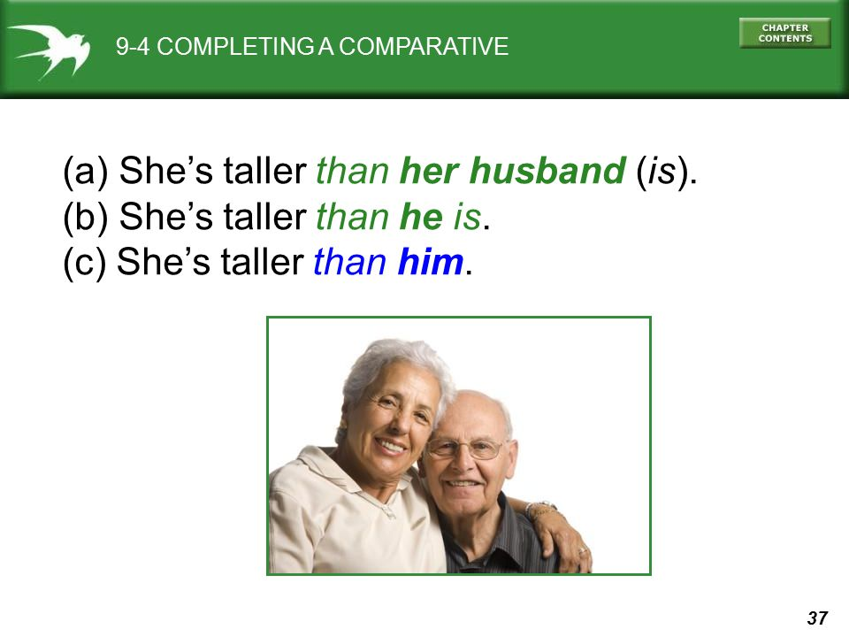 (a) She's taller than her husband (is). (b) She's taller than he is.