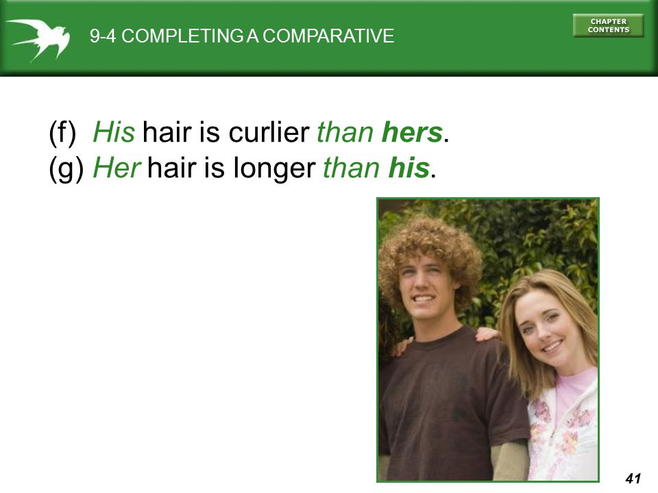 (f) His hair is curlier than hers. (g) Her hair is longer than his.
