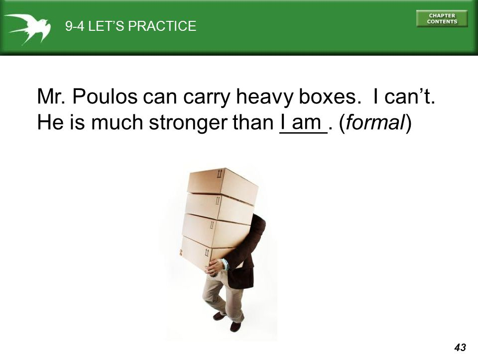 Mr. Poulos can carry heavy boxes. I can't.
