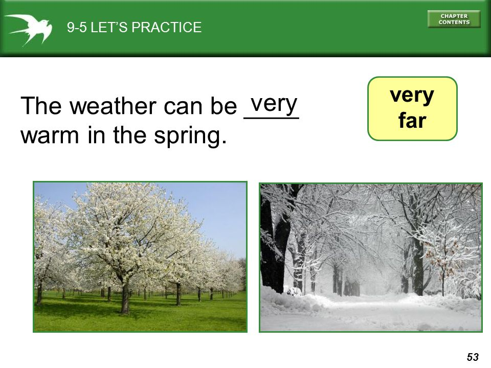 very The weather can be ____ warm in the spring. very far