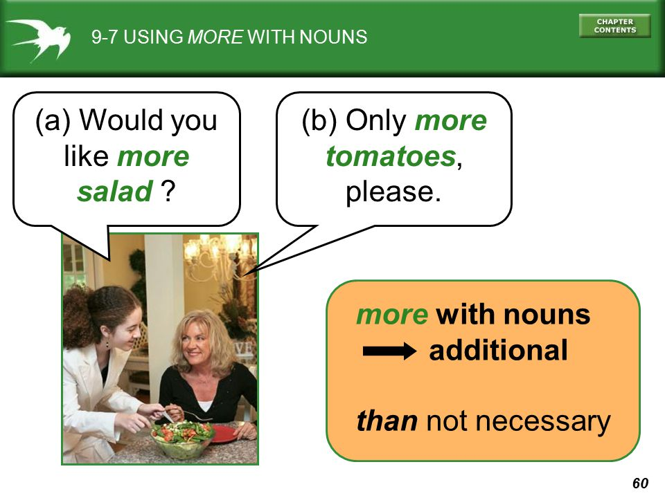 (a) Would you like more salad (b) Only more tomatoes, please.