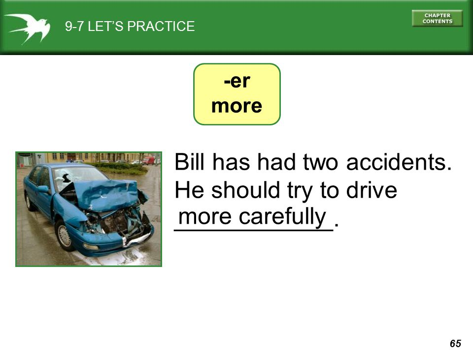 Bill has had two accidents. He should try to drive ____________.