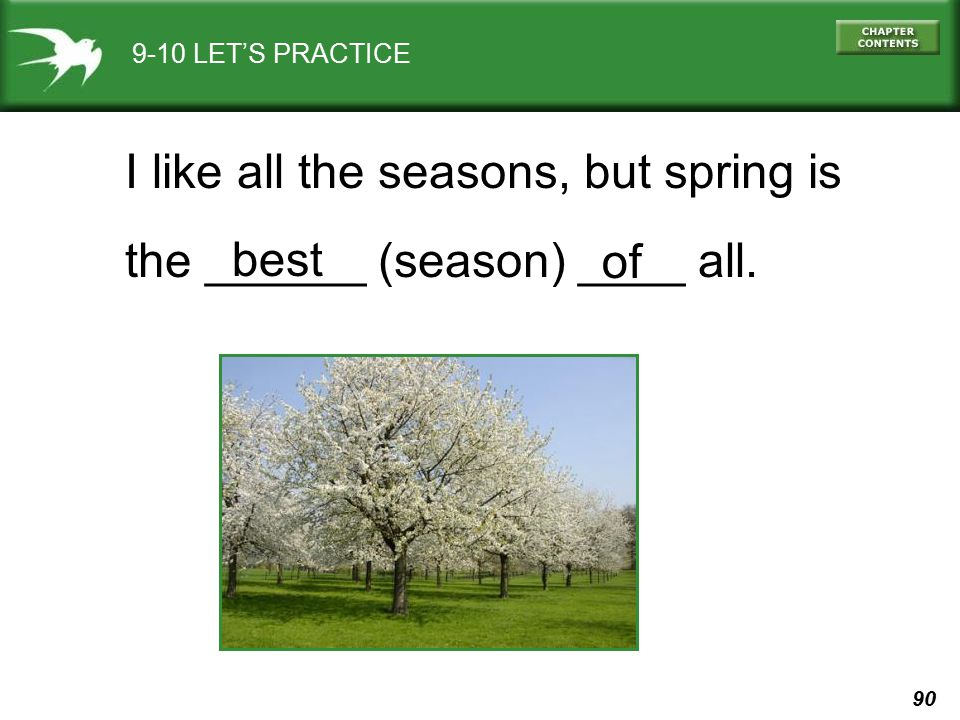 I like all the seasons, but spring is the ______ (season) ____ all.