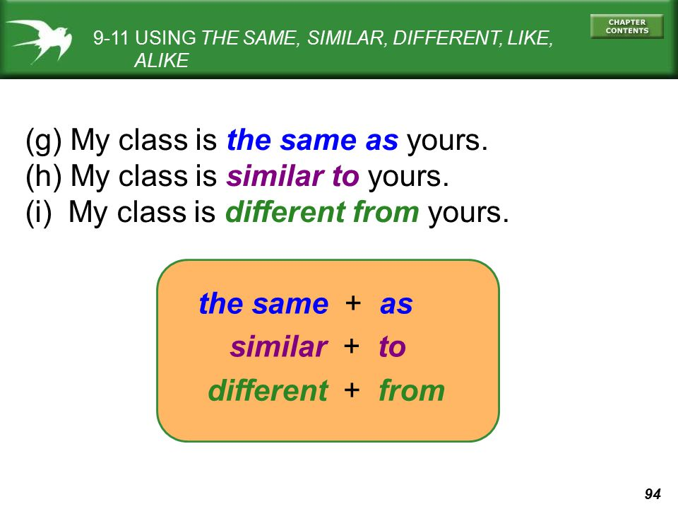 (g) My class is the same as yours. (h) My class is similar to yours.