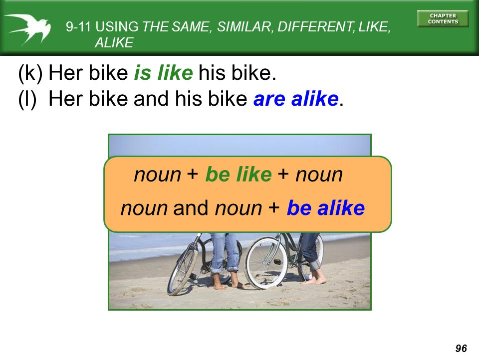 (k) Her bike is like his bike. (l) Her bike and his bike are alike.