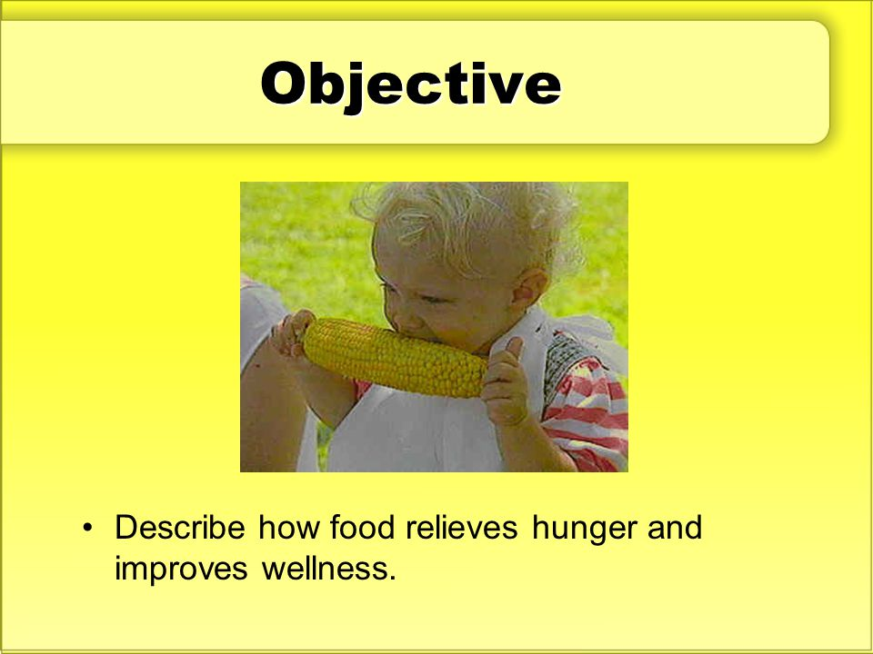Objective Describe how food relieves hunger and improves wellness.