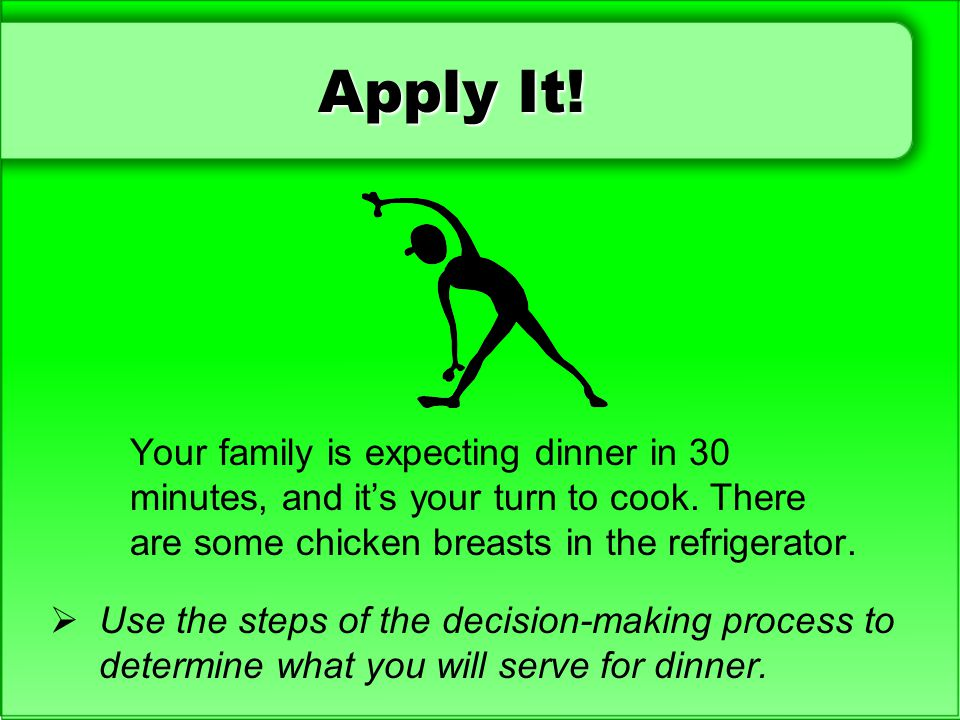 Apply It! Your family is expecting dinner in 30 minutes, and it's your turn to cook. There are some chicken breasts in the refrigerator.