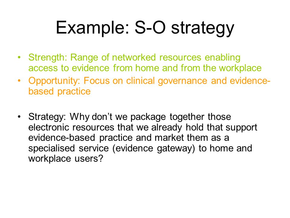 Example: S-O strategy Strength: Range of networked resources enabling access to evidence from home and from the workplace.