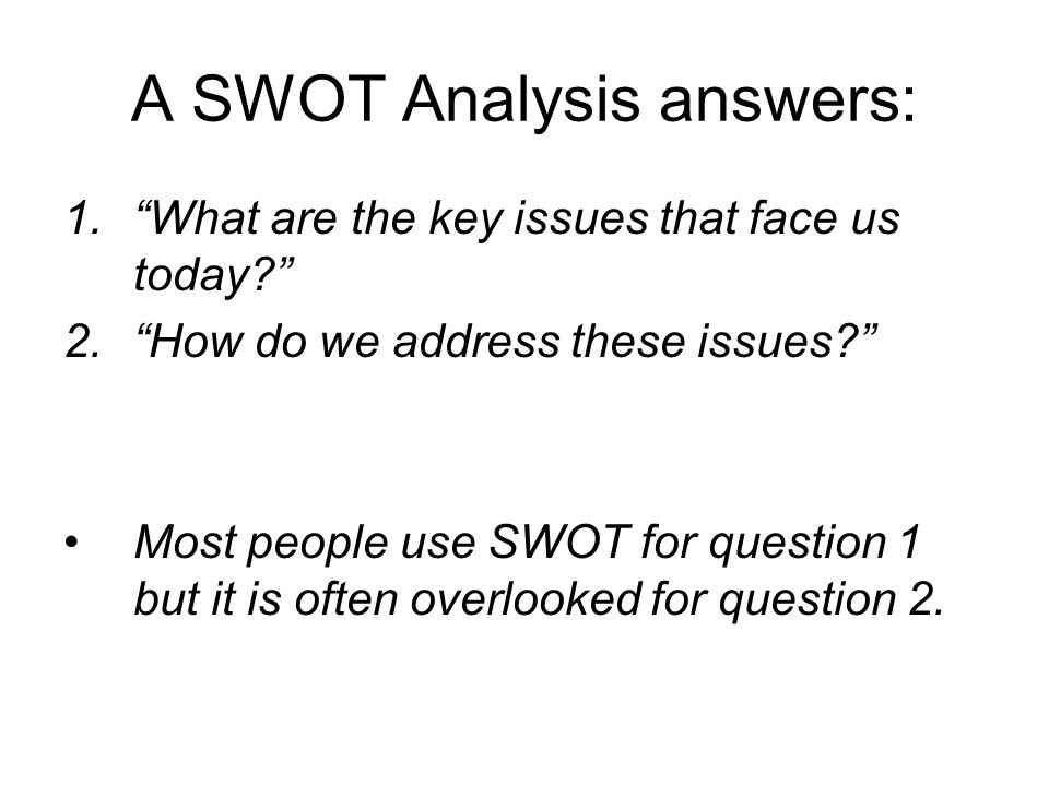 A SWOT Analysis answers: