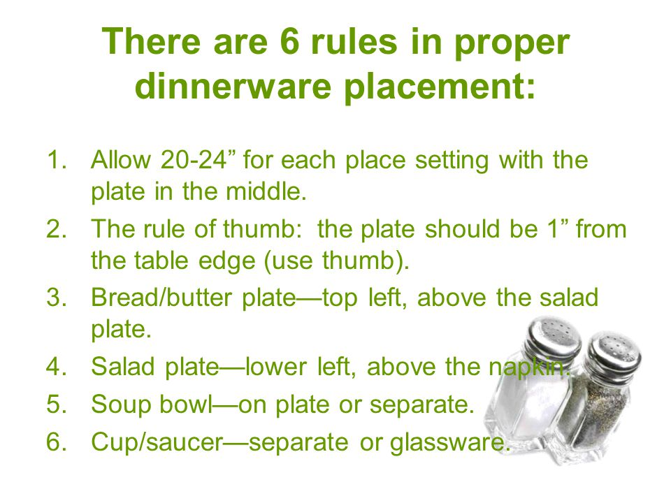 There are 6 rules in proper dinnerware placement: