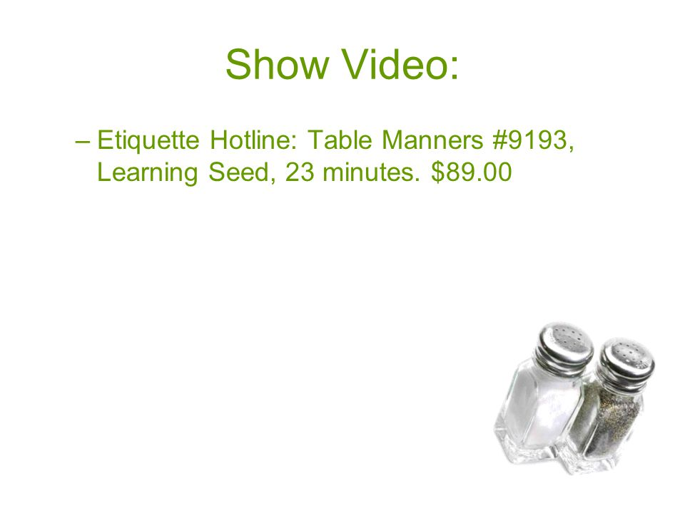 Show Video: Etiquette Hotline: Table Manners #9193, Learning Seed, 23 minutes. $89.00