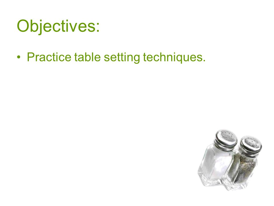 Objectives: Practice table setting techniques.