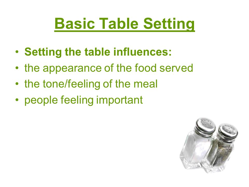 Basic Table Setting Setting the table influences: