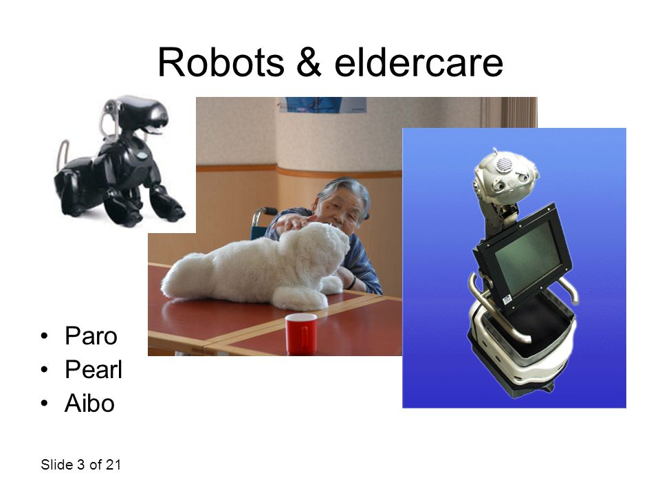 Robots & eldercare Paro Pearl Aibo