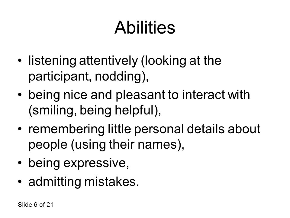 Abilities listening attentively (looking at the participant, nodding),