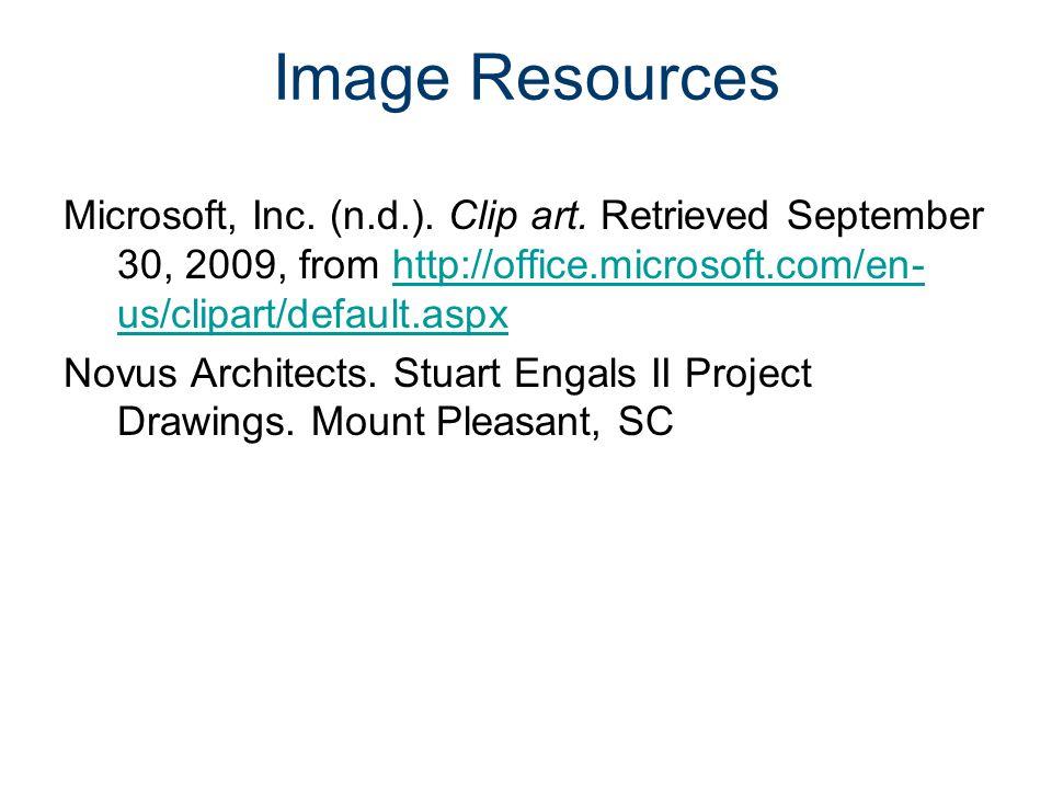 Image Resources Microsoft, Inc. (n.d.). Clip art. Retrieved September 30, 2009, from http://office.microsoft.com/en-us/clipart/default.aspx.