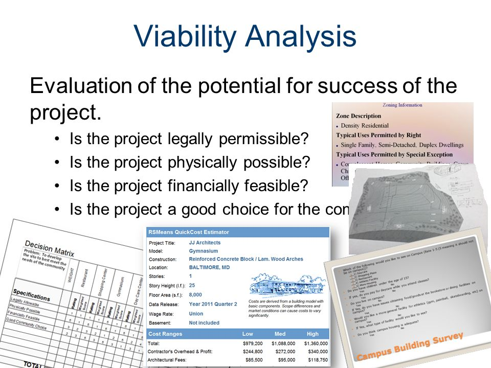 Viability Analysis Evaluation of the potential for success of the project. Is the project legally permissible