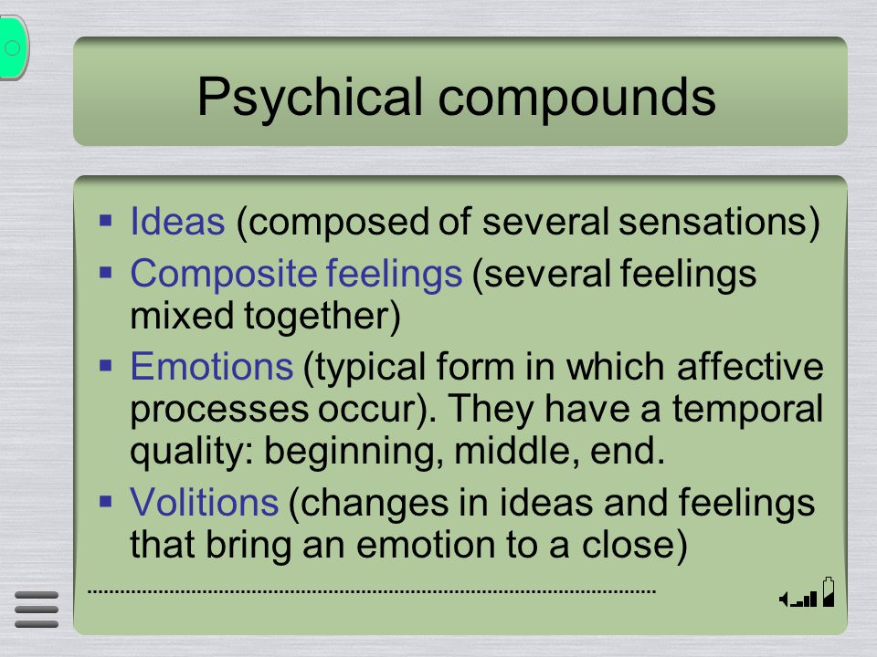 Psychical compounds Ideas (composed of several sensations)