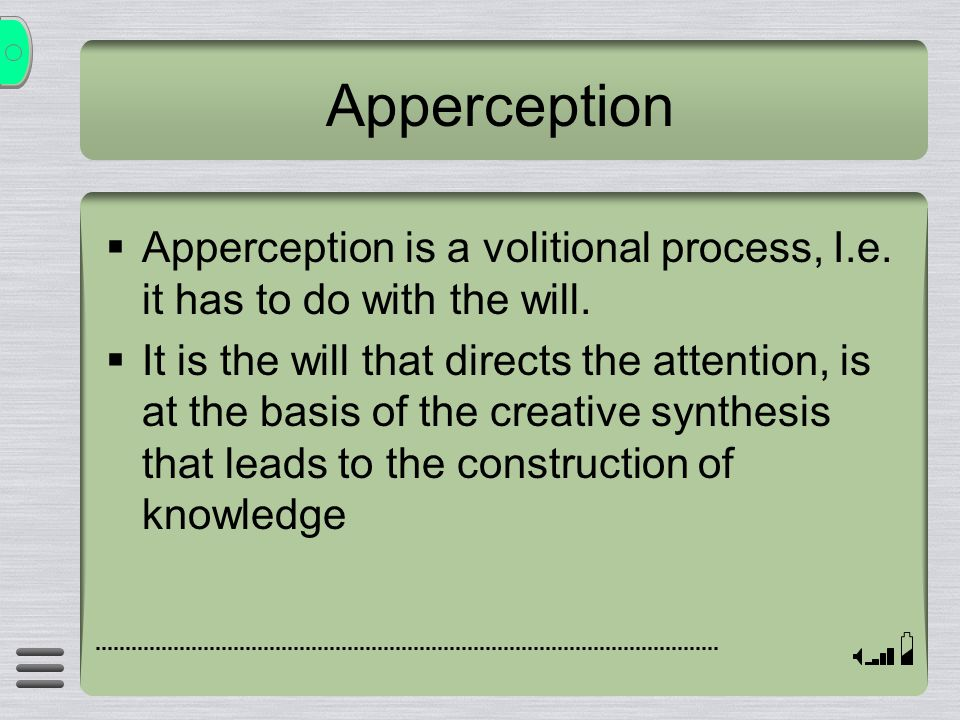 Apperception Apperception is a volitional process, I.e. it has to do with the will.