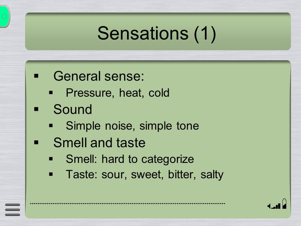 Sensations (1) General sense: Sound Smell and taste