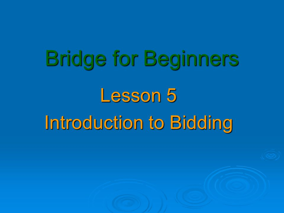 Lesson 5 Introduction to Bidding