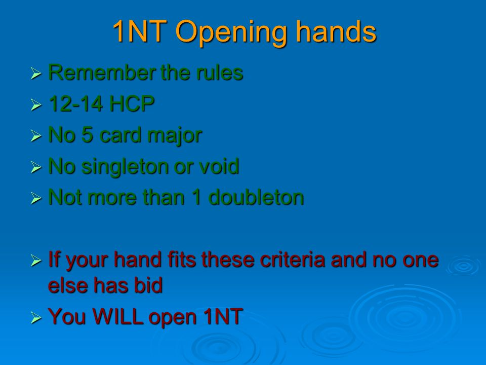 1NT Opening hands Remember the rules 12-14 HCP No 5 card major