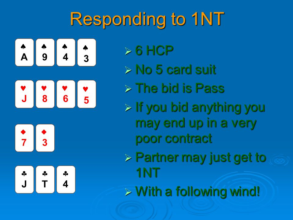 Responding to 1NT 6 HCP No 5 card suit The bid is Pass
