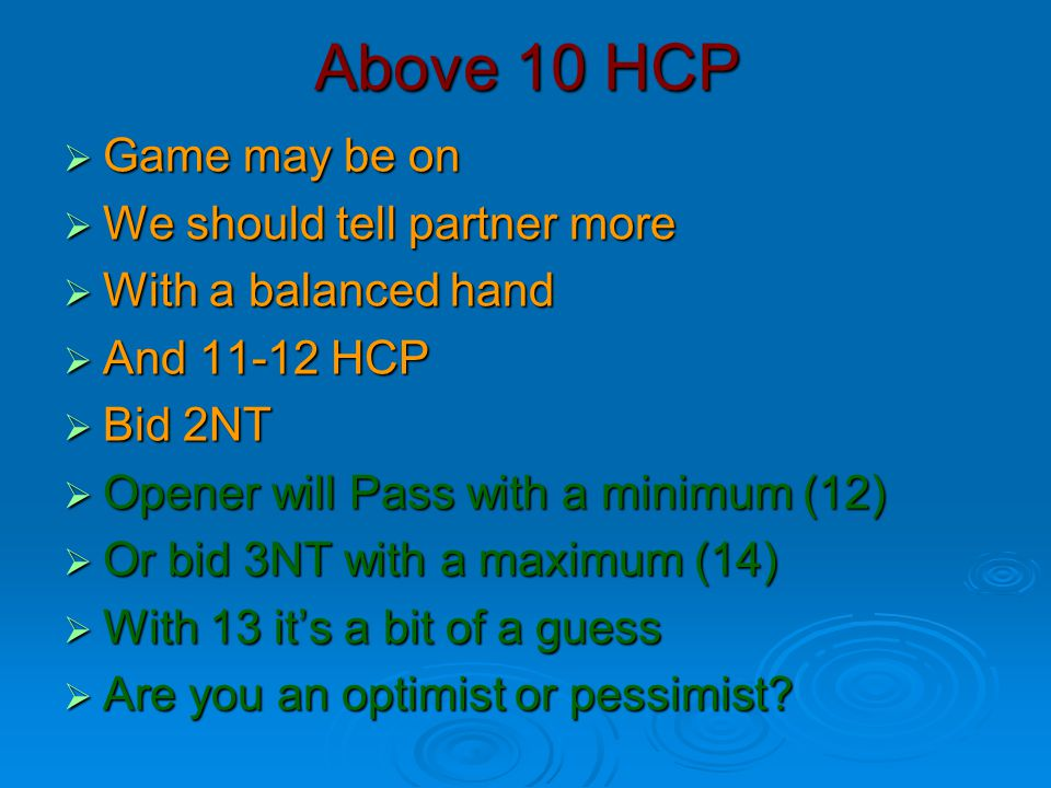 Above 10 HCP Game may be on We should tell partner more