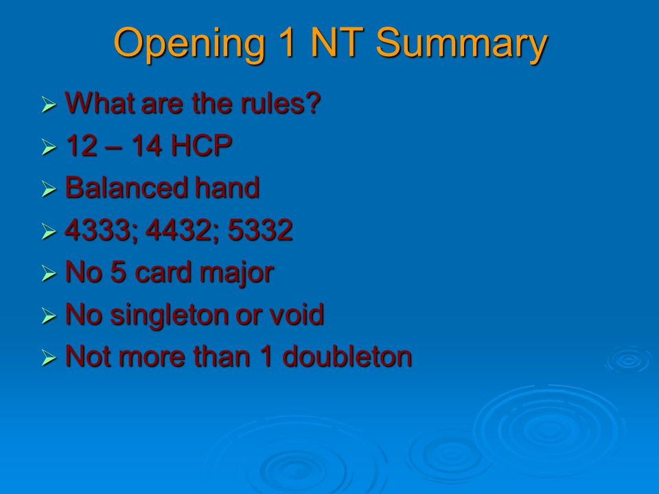 Opening 1 NT Summary What are the rules 12 – 14 HCP Balanced hand