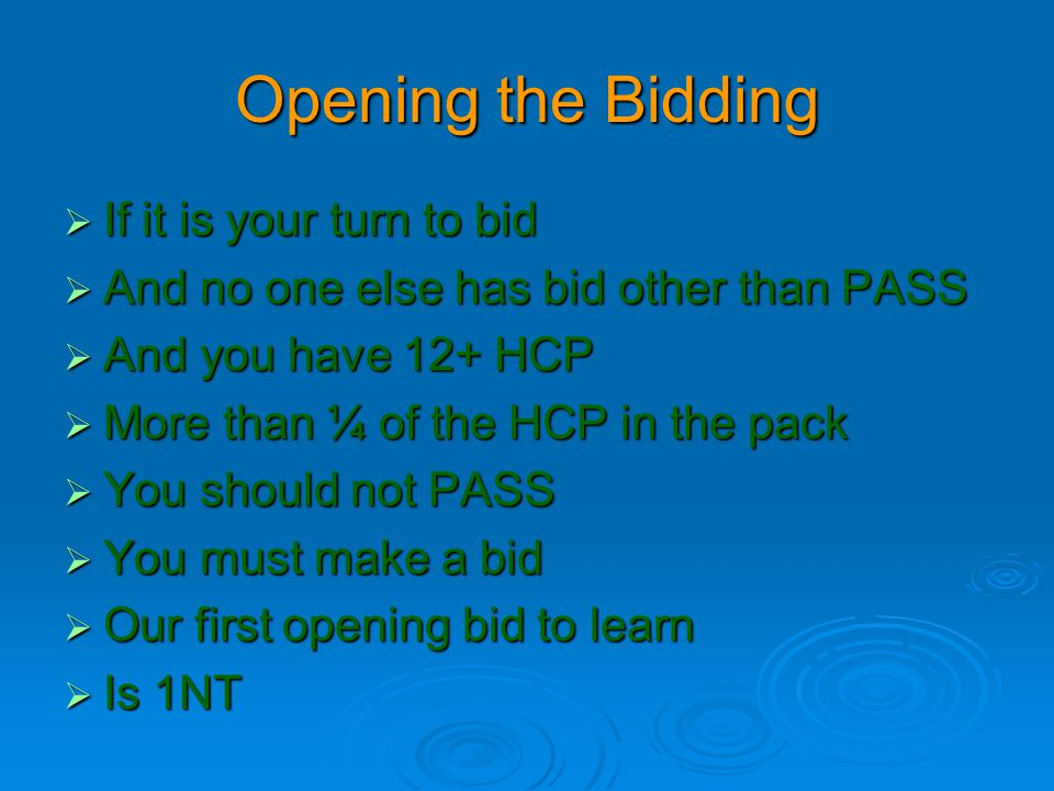 Opening the Bidding If it is your turn to bid