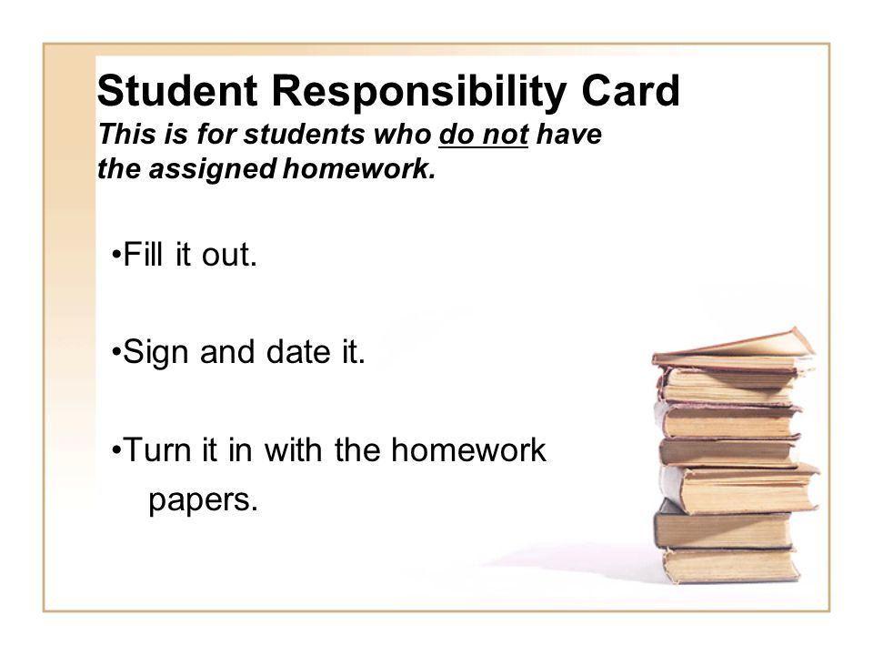 Student Responsibility Card This is for students who do not have the assigned homework.