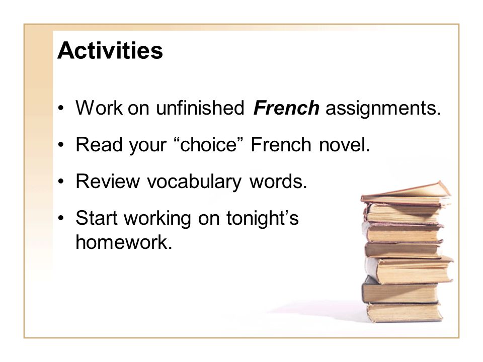 Activities Work on unfinished French assignments.