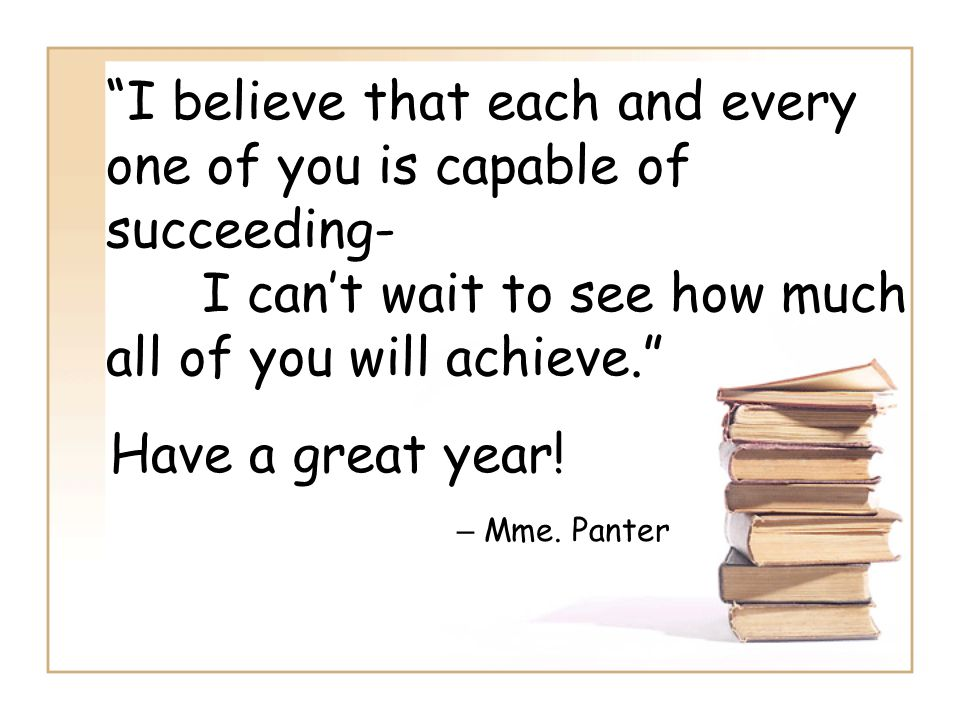 I believe that each and every one of you is capable of succeeding-