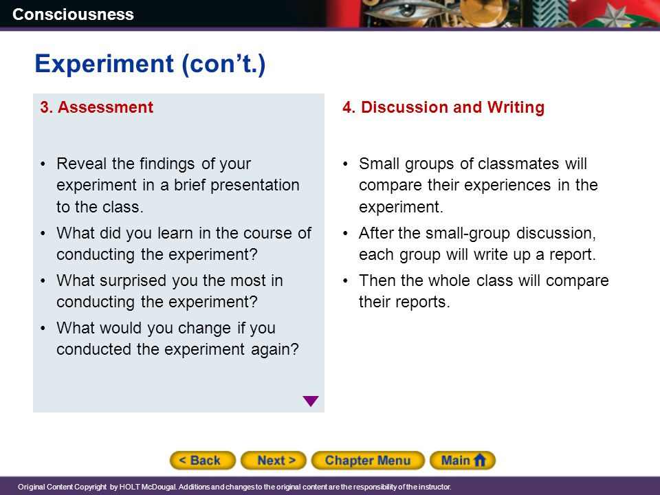 Experiment (con't.) Reveal the findings of your experiment in a brief presentation to the class.