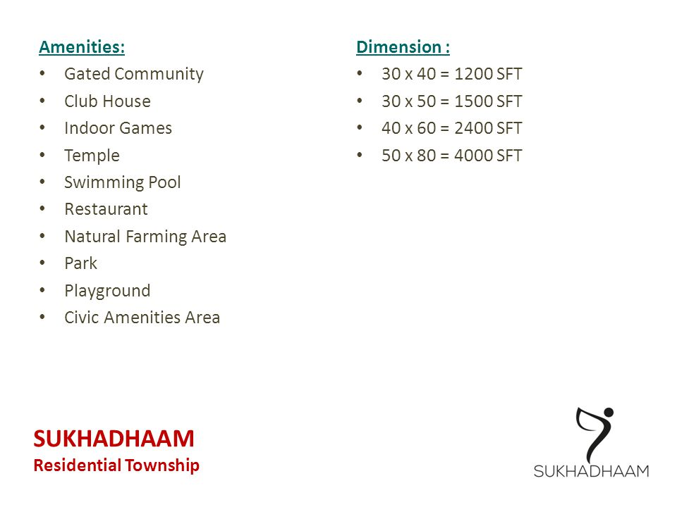 SUKHADHAAM Amenities: Gated Community Club House Indoor Games Temple