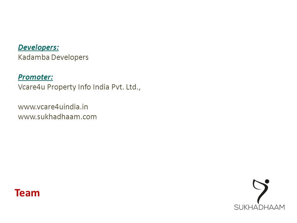 Developers: Kadamba Developers Promoter: Vcare4u Property Info India Pvt. Ltd., www.vcare4uindia.in www.sukhadhaam.com