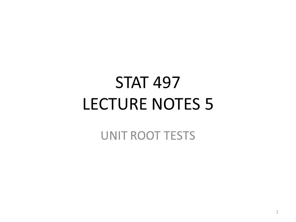 STAT 497 LECTURE NOTES 5 UNIT ROOT TESTS