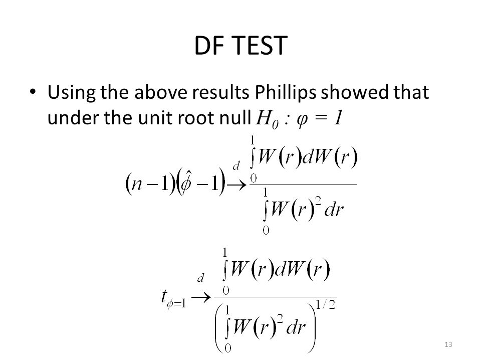 DF TEST Using the above results Phillips showed that under the unit root null H0 : φ = 1